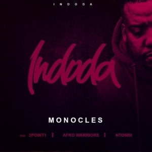 Monocles - Indoda ft. 2Point1, Afro Warriors & Ntombi